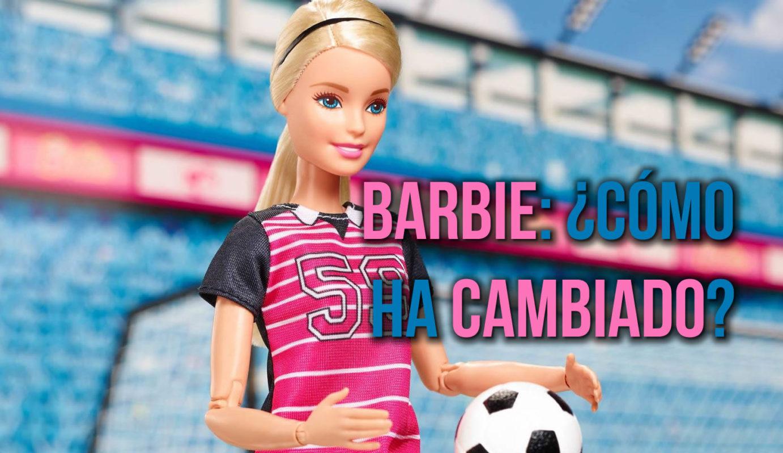 Muñecas Barbie, ¿Cómo han cambiado para adaptarse a la sociedad actual?
